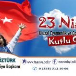BAŞKAN ÖZTÜRK' DEN 23 NİSAN ULUSAL EGEMENLİK VE ÇOCUK BAYRAMI KUTLAMA MESAJI.