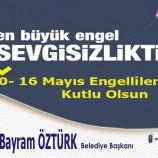 Belediye Başkanımız Bayram ÖZTÜRK' den Engelliler Haftası Mesajı.