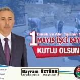 Belediye Başkanımız Bayram ÖZTÜRK 1 Mayıs İşçi Bayramı Dolayısıyla Mesaj Yayınladı.