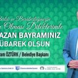 Belediye Başkanımız Bayram ÖZTÜRK' ten Ramazan Bayramı Mesajı.