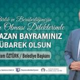 Belediye Başkanımız Bayram ÖZTÜRK' ten Kurban Bayramı Mesajı.